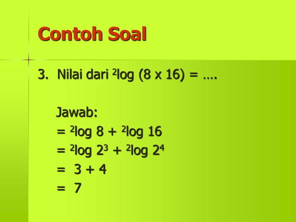 Contoh Soal 3. Nilai dari 2log (8 x 16) = …. Jawab: = 2log 8 + 2log 16