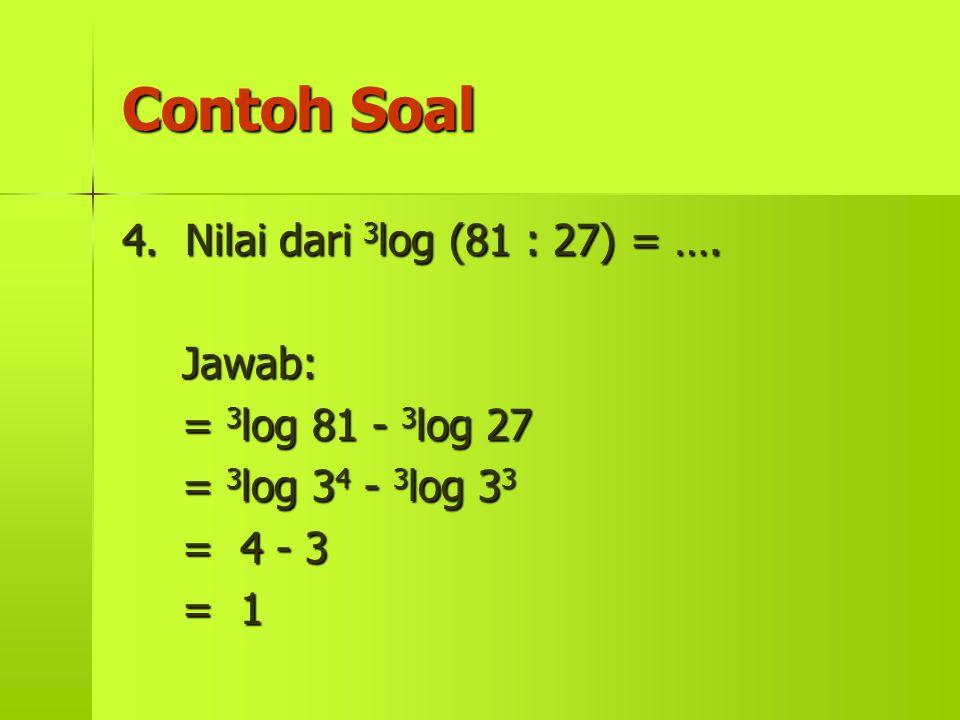 Contoh Soal 4. Nilai dari 3log (81 : 27) = …. Jawab:
