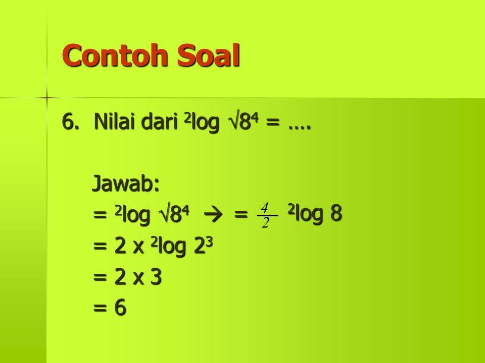 Contoh Soal 6. Nilai dari 2log 84 = …. Jawab: = 2log 84 