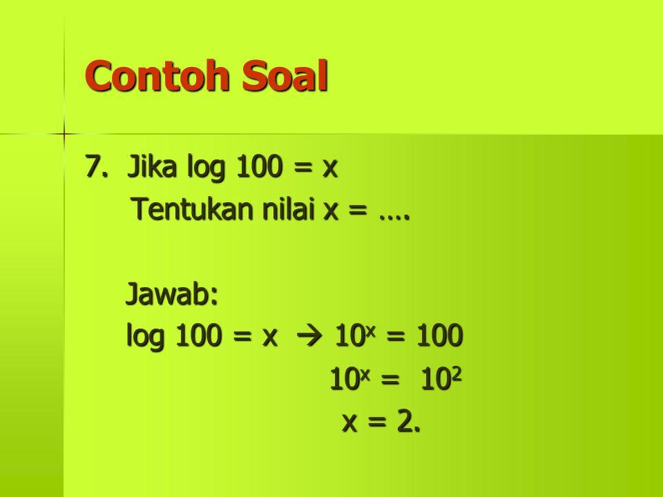 Contoh Soal 7. Jika log 100 = x Tentukan nilai x = …. Jawab: