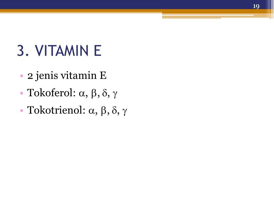 3. VITAMIN E 2 jenis vitamin E Tokoferol: , , , 