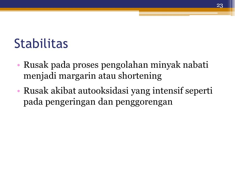 Stabilitas Rusak pada proses pengolahan minyak nabati menjadi margarin atau shortening.