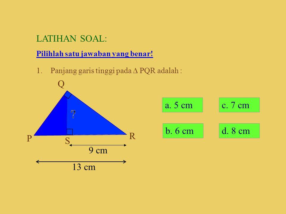LATIHAN SOAL: P Q R S 9 cm 13 cm a. 5 cm c. 7 cm d. 8 cm b. 6 cm