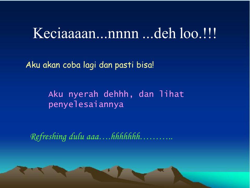 Keciaaaan...nnnn ...deh loo.!!! Refreshing dulu aaa….hhhhhhh………..