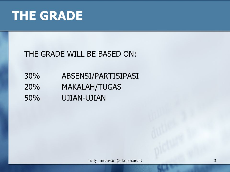 THE GRADE THE GRADE WILL BE BASED ON: 30% ABSENSI/PARTISIPASI