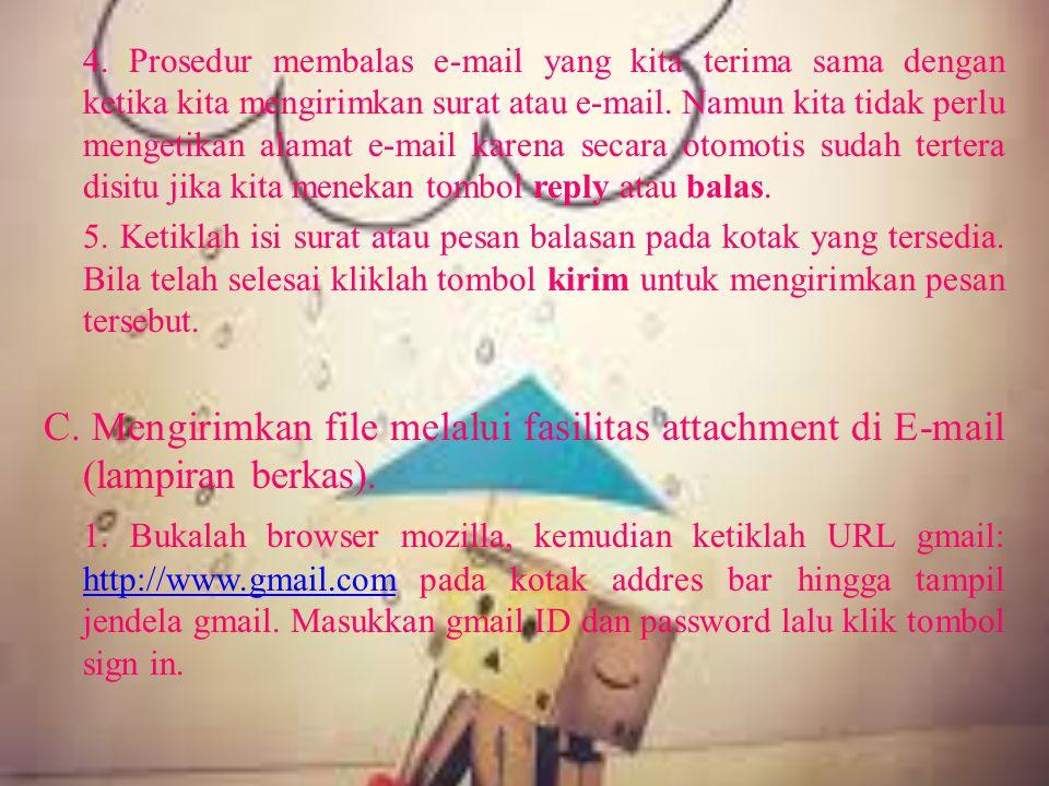 4. Prosedur membalas e-mail yang kita terima sama dengan ketika kita mengirimkan surat atau e-mail. Namun kita tidak perlu mengetikan alamat e-mail karena secara otomotis sudah tertera disitu jika kita menekan tombol reply atau balas.