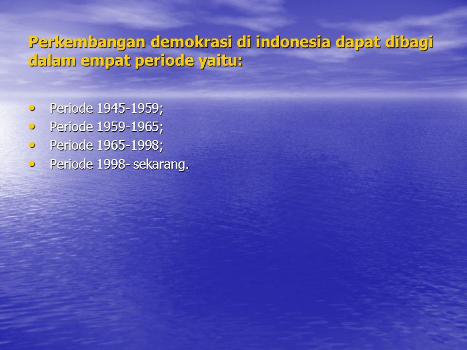 Perkembangan demokrasi di indonesia dapat dibagi dalam empat periode yaitu: