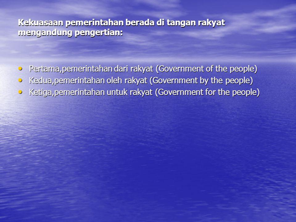 Kekuasaan pemerintahan berada di tangan rakyat mengandung pengertian:
