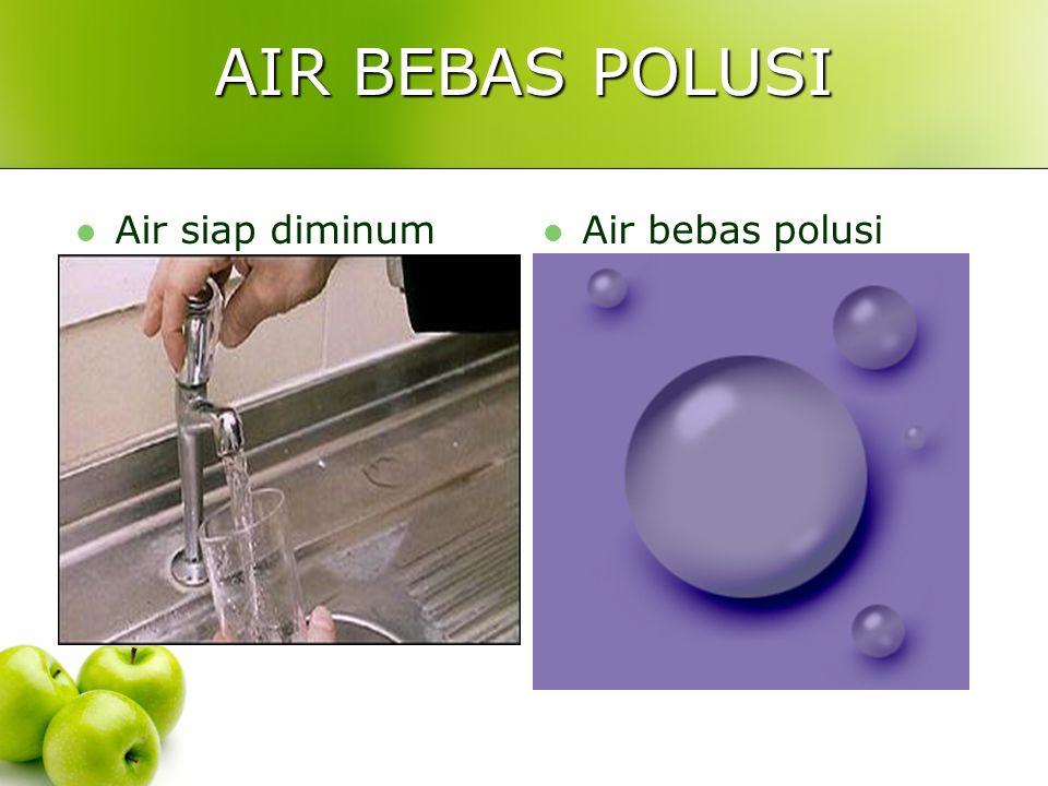 AIR BEBAS POLUSI Air siap diminum Air bebas polusi