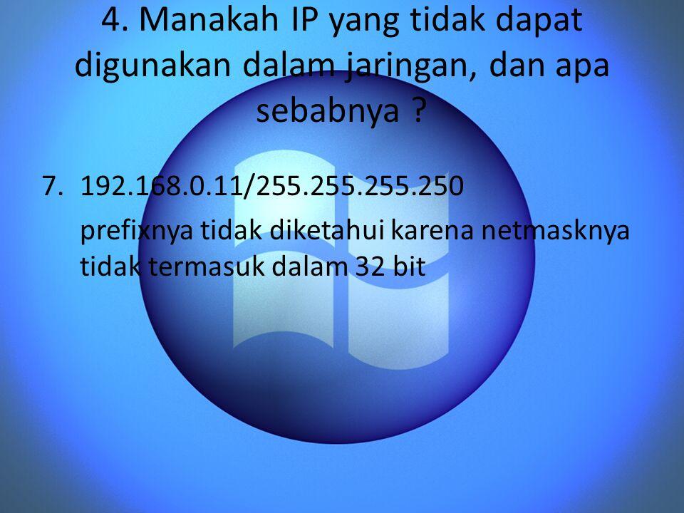 4. Manakah IP yang tidak dapat digunakan dalam jaringan, dan apa sebabnya