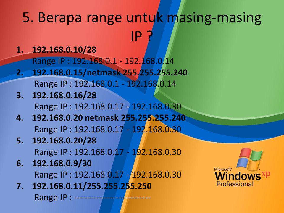 5. Berapa range untuk masing-masing IP