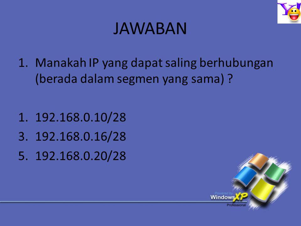 JAWABAN Manakah IP yang dapat saling berhubungan (berada dalam segmen yang sama) 192.168.0.10/28.