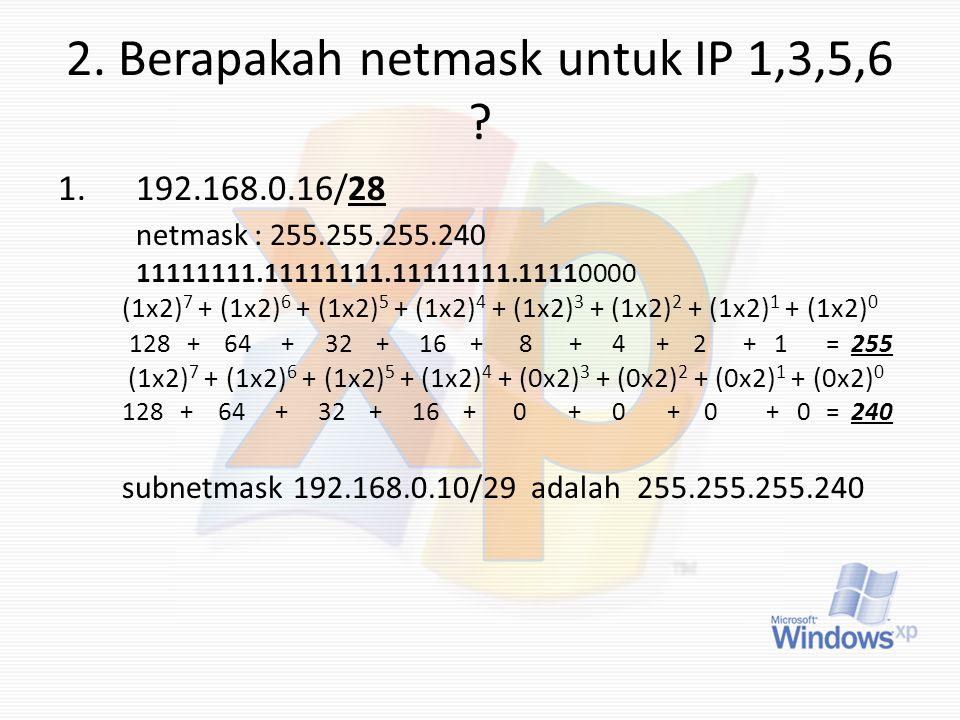 2. Berapakah netmask untuk IP 1,3,5,6
