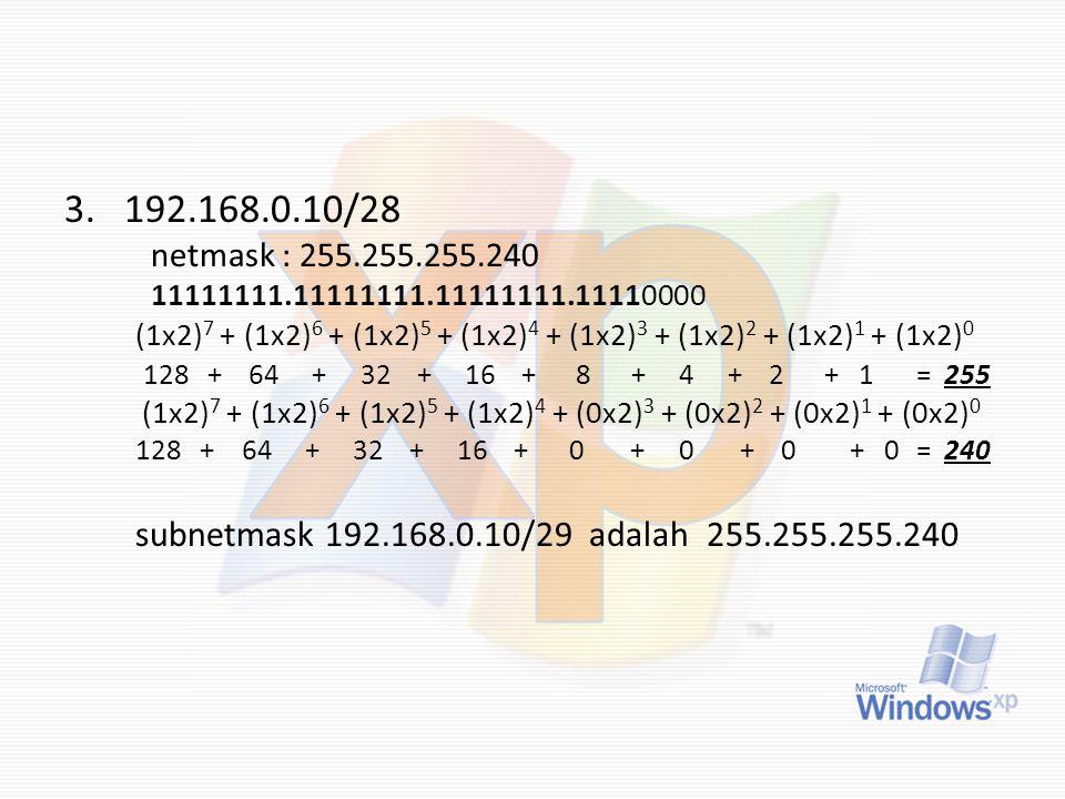 192.168.0.10/28 netmask : 255.255.255.240. 11111111.11111111.11111111.11110000.