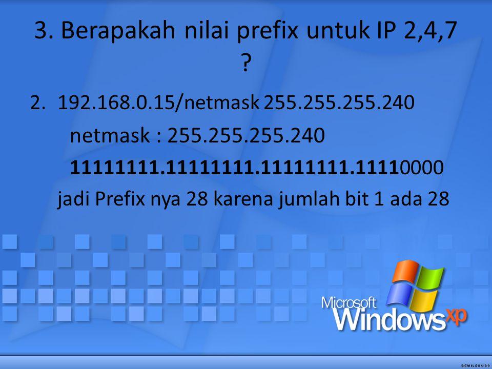 3. Berapakah nilai prefix untuk IP 2,4,7