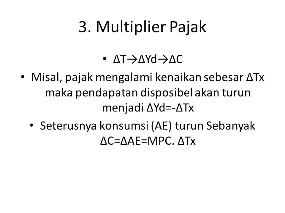 Seterusnya konsumsi (AE) turun Sebanyak ΔC=ΔAE=MPC. ΔTx