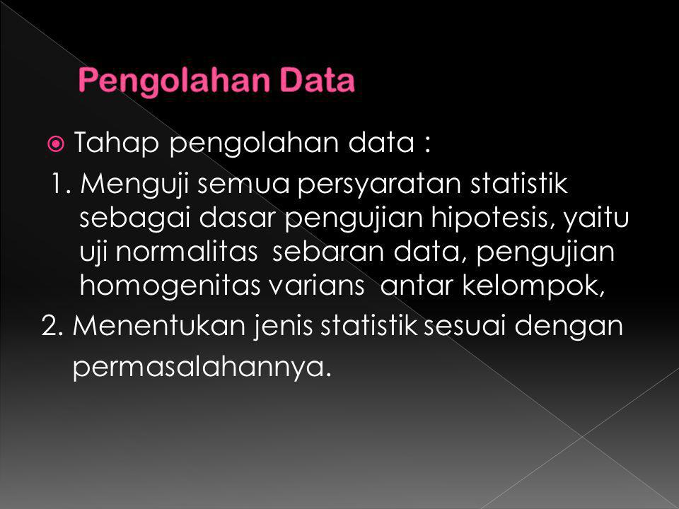Pengolahan Data Tahap pengolahan data :