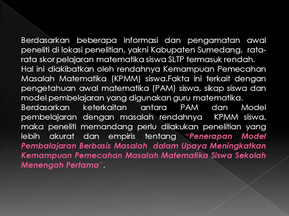 Berdasarkan beberapa informasi dan pengamatan awal peneliti di lokasi penelitian, yakni Kabupaten Sumedang, rata-rata skor pelajaran matematika siswa SLTP termasuk rendah.