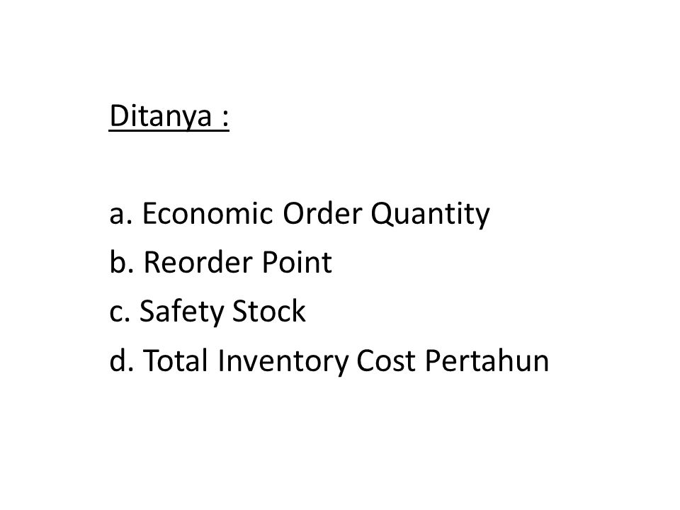 Ditanya : a. Economic Order Quantity. b. Reorder Point.