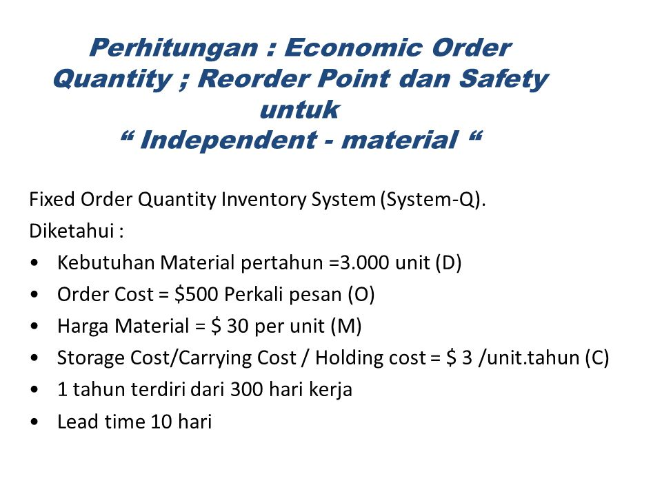 Perhitungan : Economic Order Quantity ; Reorder Point dan Safety untuk Independent - material