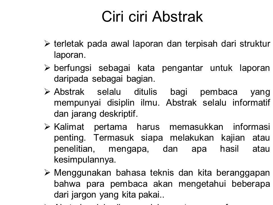 Ciri ciri Abstrak terletak pada awal laporan dan terpisah dari struktur laporan.