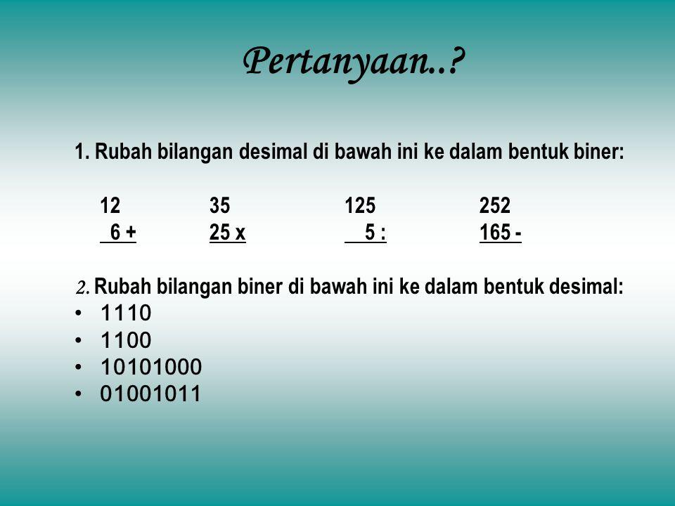 Pertanyaan.. 1. Rubah bilangan desimal di bawah ini ke dalam bentuk biner: 12 35 125 252. 6 + 25 x 5 : 165 -