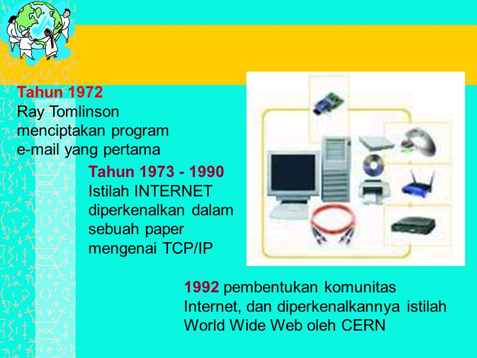 Tahun 1972 Ray Tomlinson menciptakan program e-mail yang pertama