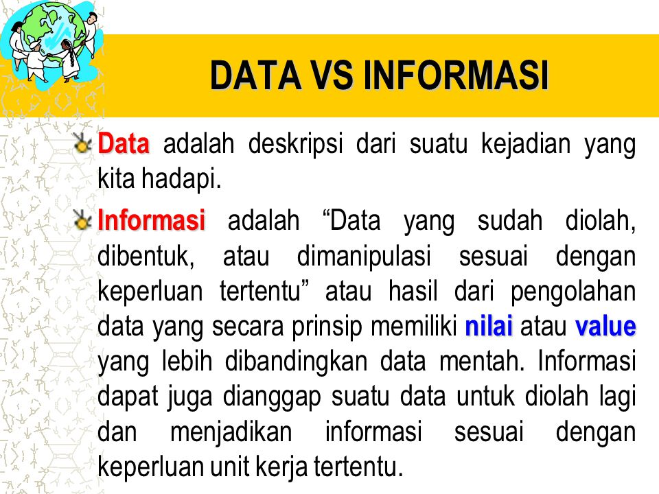 DATA VS INFORMASI Data adalah deskripsi dari suatu kejadian yang kita hadapi.