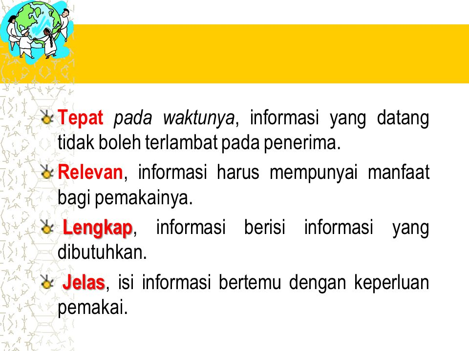 Tepat pada waktunya, informasi yang datang tidak boleh terlambat pada penerima.