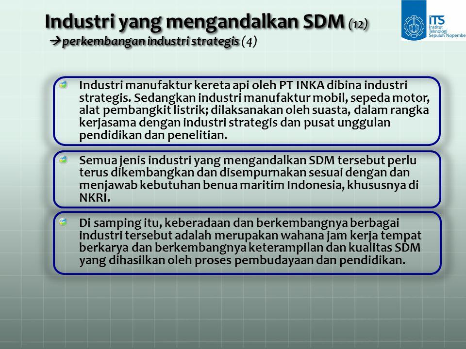 Industri yang mengandalkan SDM (12)  perkembangan industri strategis (4)