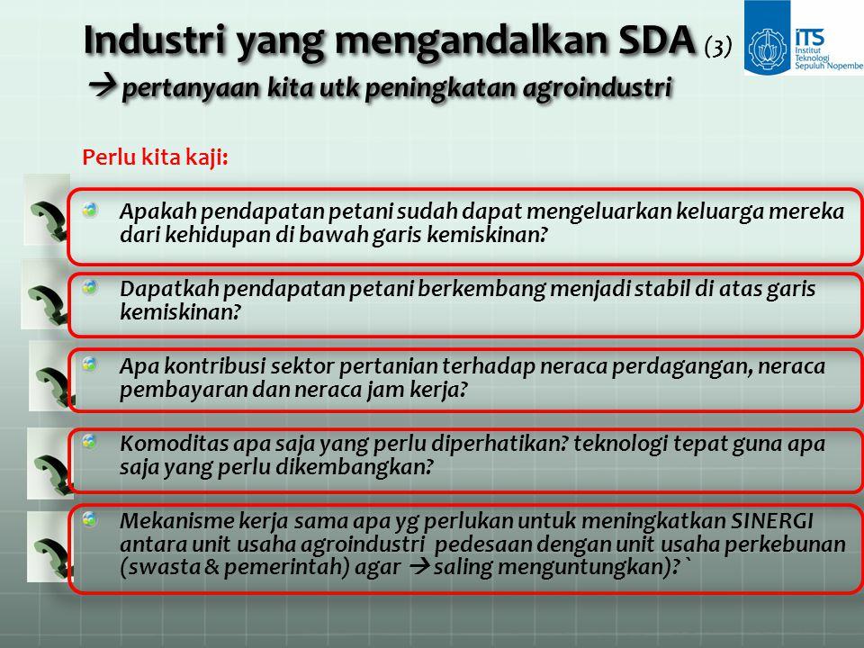 Industri yang mengandalkan SDA (3)  pertanyaan kita utk peningkatan agroindustri