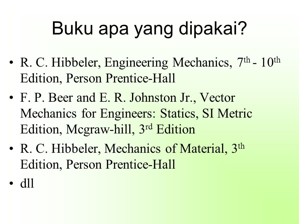Buku apa yang dipakai R. C. Hibbeler, Engineering Mechanics, 7th - 10th Edition, Person Prentice-Hall.