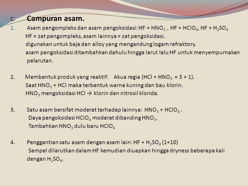 C. Campuran asam. Asam pengompleks dan asam pengoksidasi: HF + HNO3 , HF + HClO4, HF + H2SO4.