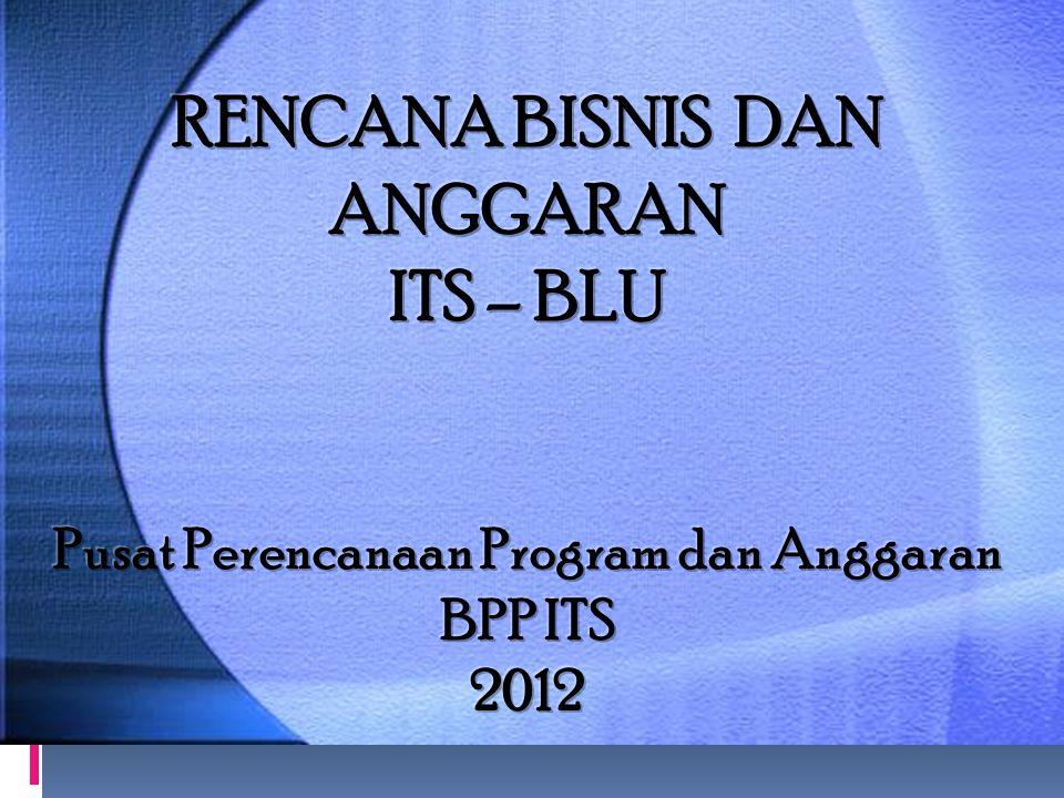 RENCANA BISNIS DAN ANGGARAN ITS – BLU Pusat Perencanaan Program dan Anggaran BPP ITS 2012