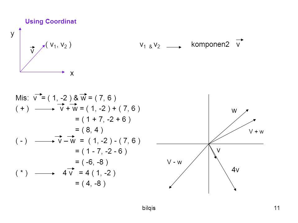 y ( v1, v2 ) v1 & v2 komponen2 v v Mis: v = ( 1, -2 ) & w = ( 7, 6 )