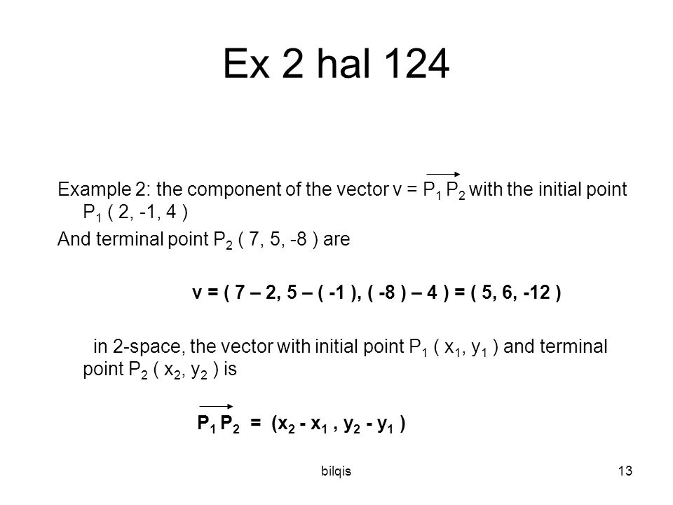 Ex 2 hal 124 Example 2: the component of the vector v = P1 P2 with the initial point P1 ( 2, -1, 4 )