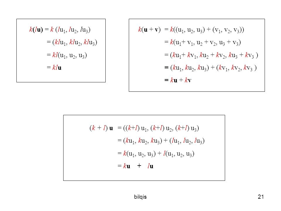 k(lu) = k (lu1, lu2, lu3) k(u + v) = k((u1, u2, u3) + (v1, v2, v3))