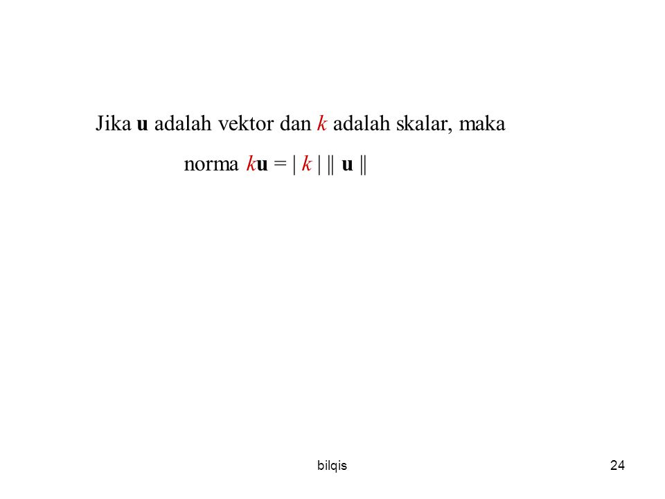 Jika u adalah vektor dan k adalah skalar, maka