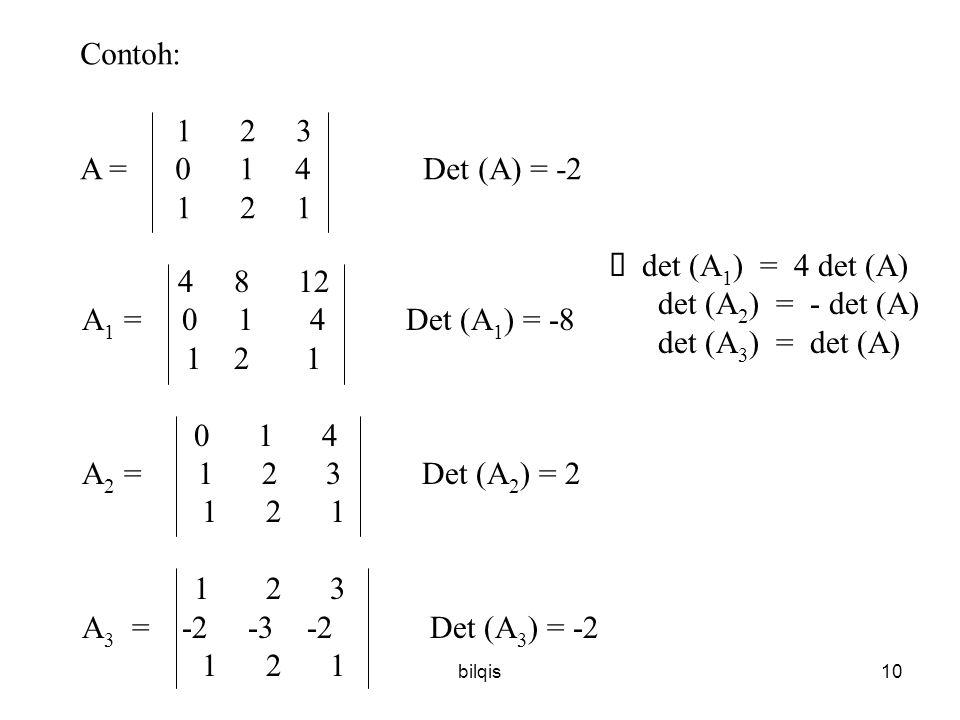 Contoh: 1 2 3 A = 0 1 4 Det (A) = -2 1 2 1 è det (A1) = 4 det (A)