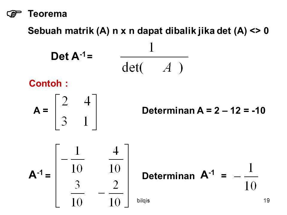  Teorema. Sebuah matrik (A) n x n dapat dibalik jika det (A) <> 0. Det A-1. = Contoh : A = Determinan A = 2 – 12 = -10.