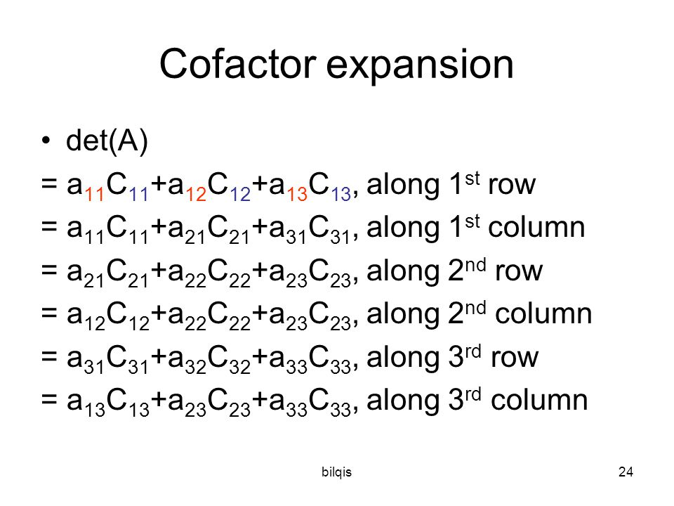 Cofactor expansion det(A) = a11C11+a12C12+a13C13, along 1st row