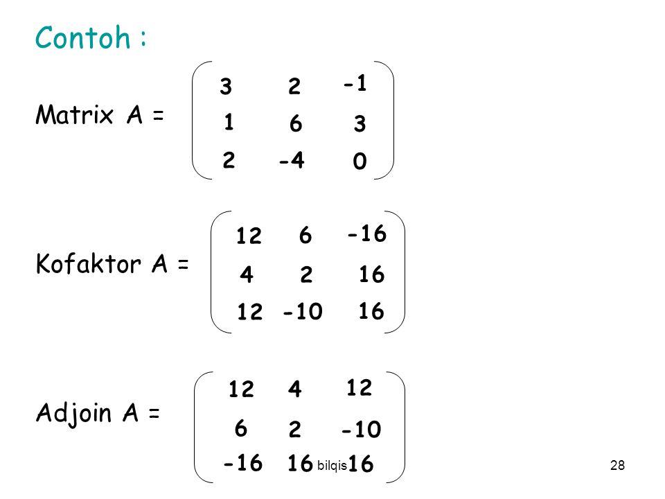 Contoh : Matrix A = Kofaktor A = Adjoin A = 3 2 -1 1 6 3 2 -4 12 6 -16