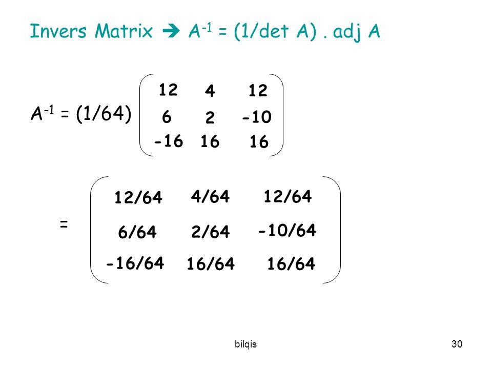 Invers Matrix  A-1 = (1/det A) . adj A