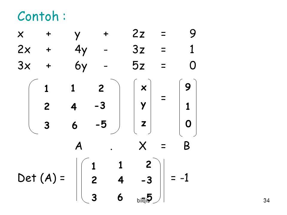 Contoh : x + y + 2z = 9 2x + 4y - 3z = 1 3x + 6y - 5z = 0 = A . X = B