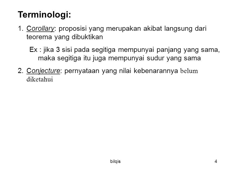 Terminologi: Corollary: proposisi yang merupakan akibat langsung dari teorema yang dibuktikan.