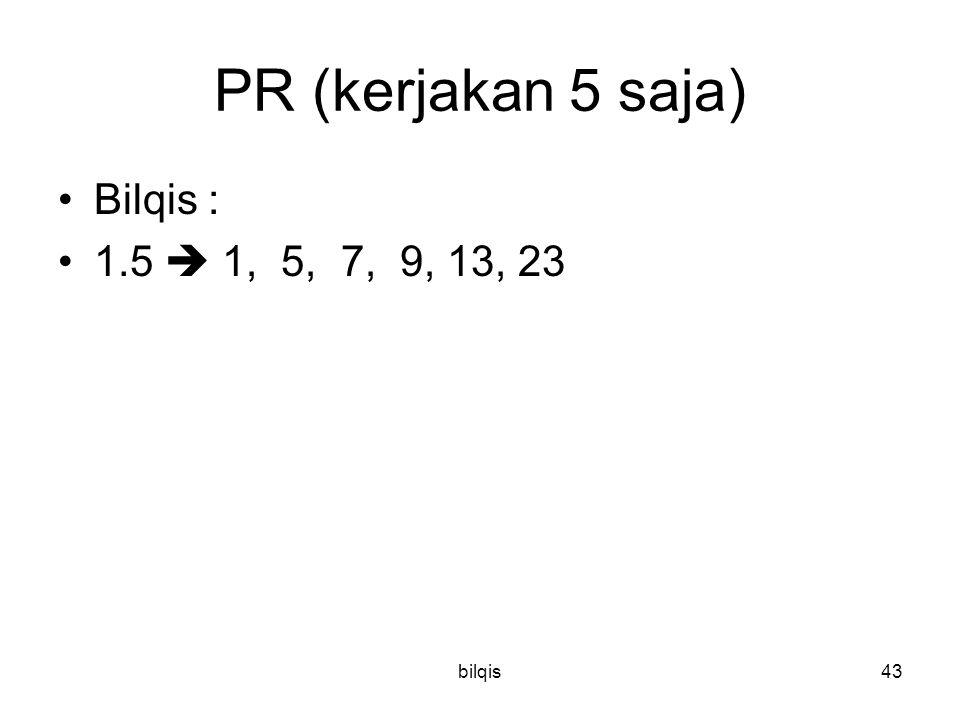 PR (kerjakan 5 saja) Bilqis : 1.5  1, 5, 7, 9, 13, 23 bilqis