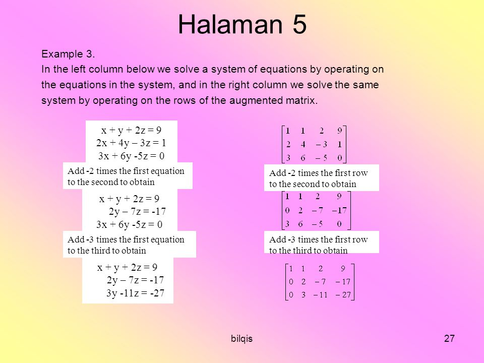 Halaman 5 Example 3. In the left column below we solve a system of equations by operating on.