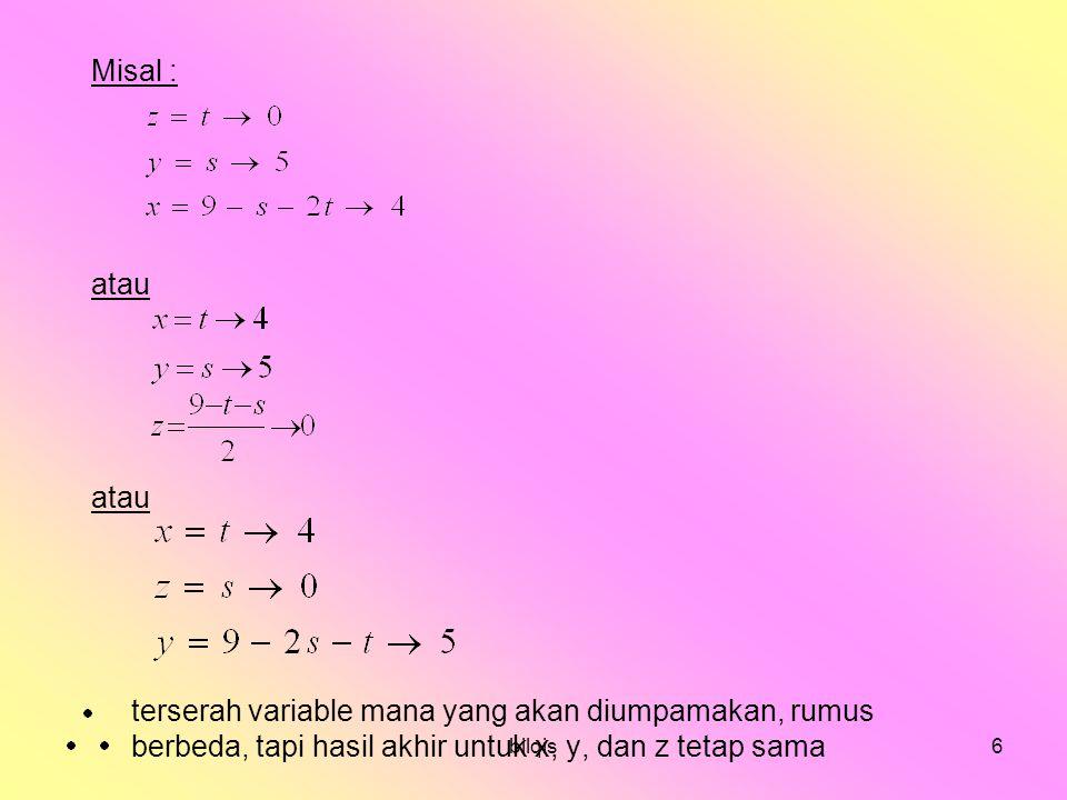 Misal : atau. terserah variable mana yang akan diumpamakan, rumus berbeda, tapi hasil akhir untuk x, y, dan z tetap sama.