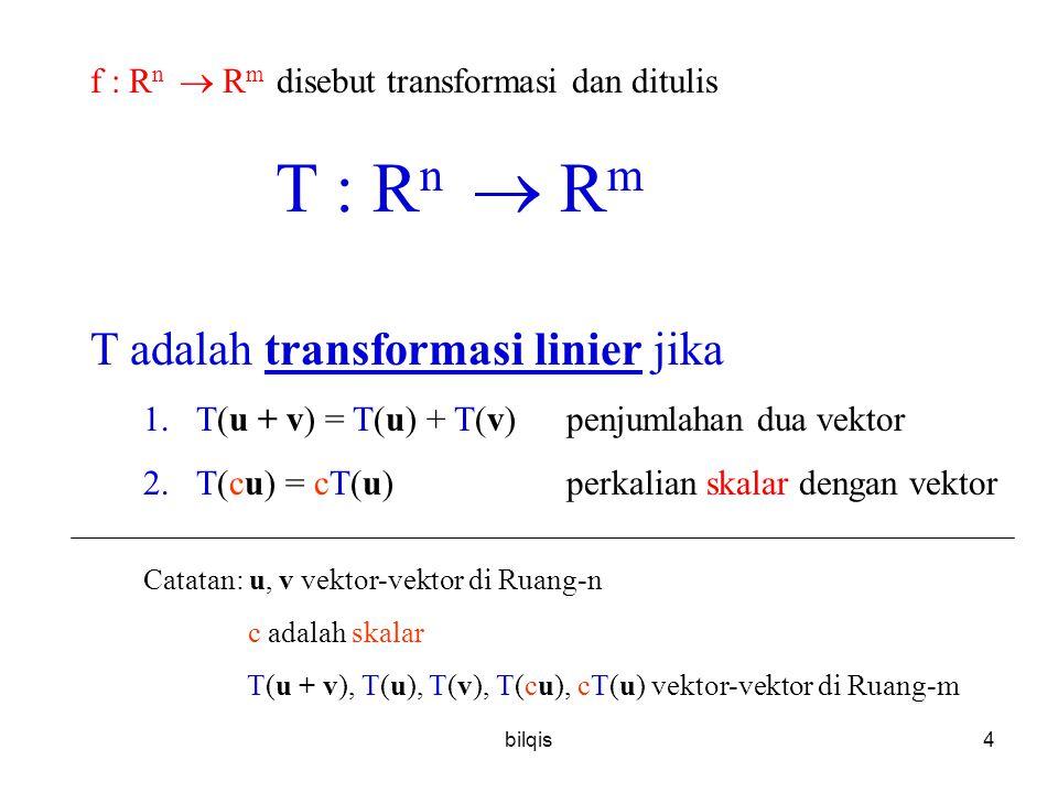 f : Rn  Rm disebut transformasi dan ditulis T : Rn  Rm