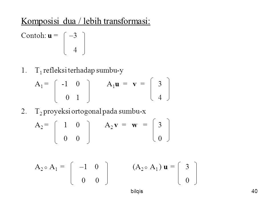 Komposisi dua / lebih transformasi: